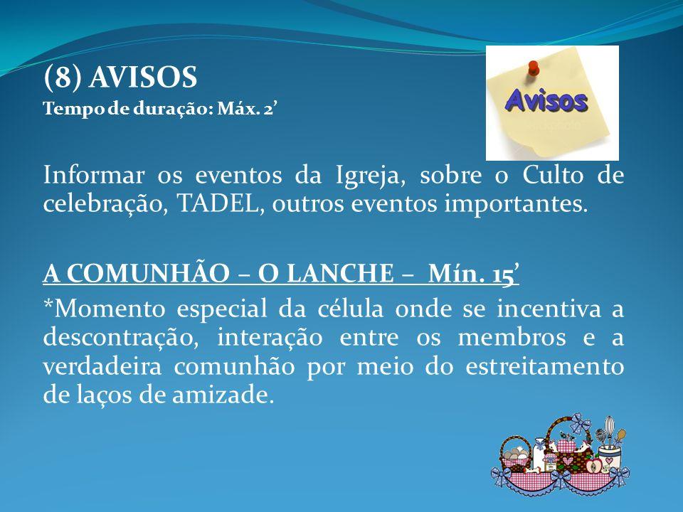 (8) AVISOS Tempo de duração: Máx. 2' Informar os eventos da Igreja, sobre o Culto de celebração, TADEL, outros eventos importantes.