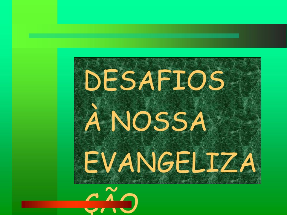DESAFIOS À NOSSA EVANGELIZAÇÃO