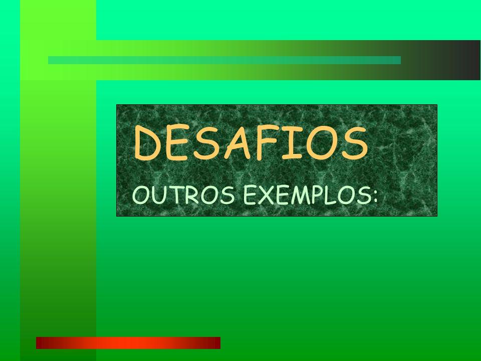 DESAFIOS OUTROS EXEMPLOS: