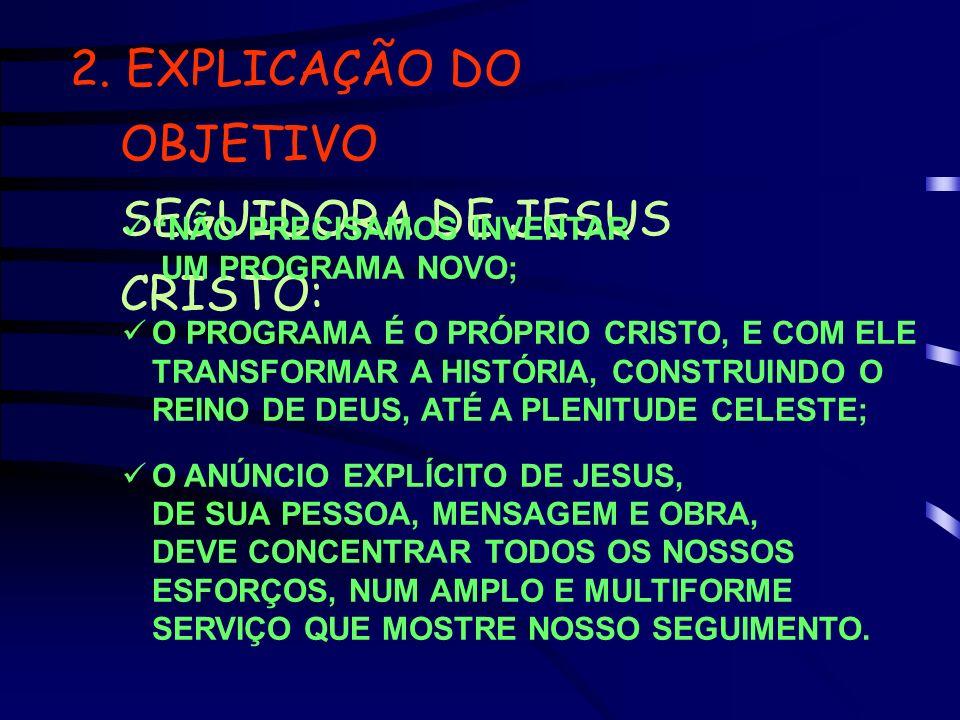 2. EXPLICAÇÃO DO OBJETIVO SEGUIDORA DE JESUS CRISTO: