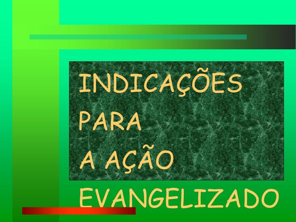 INDICAÇÕES PARA A AÇÃO EVANGELIZADORA