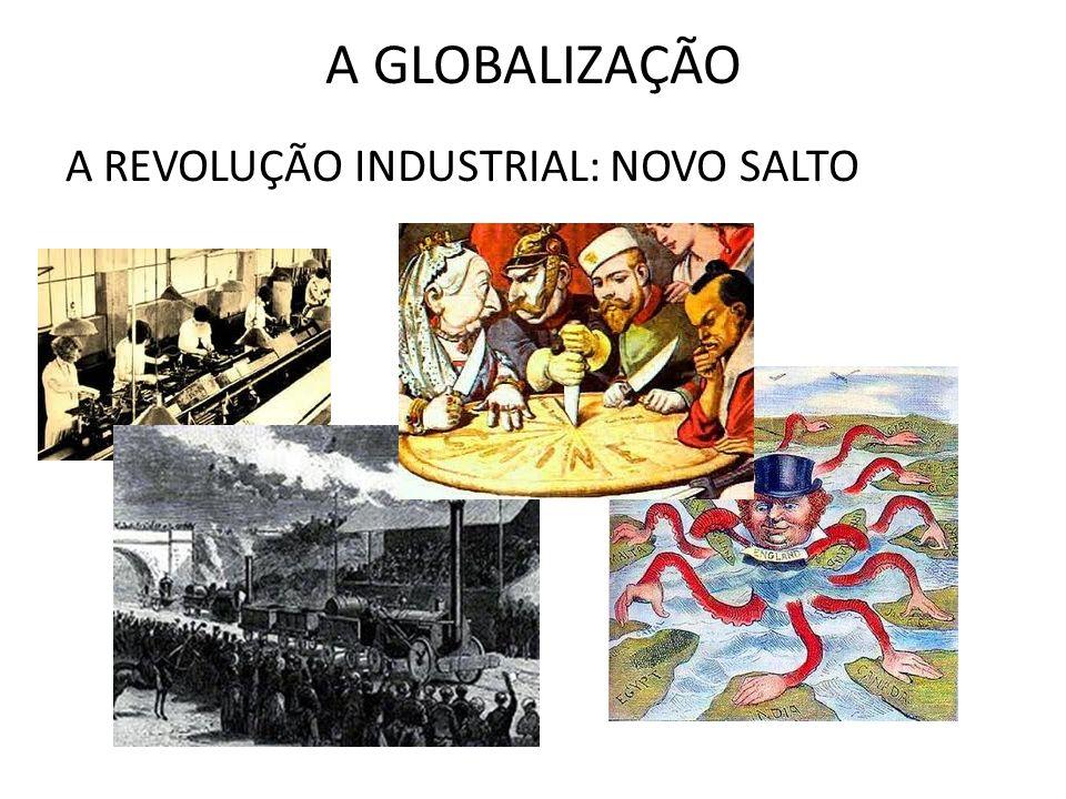 A GLOBALIZAÇÃO A REVOLUÇÃO INDUSTRIAL: NOVO SALTO
