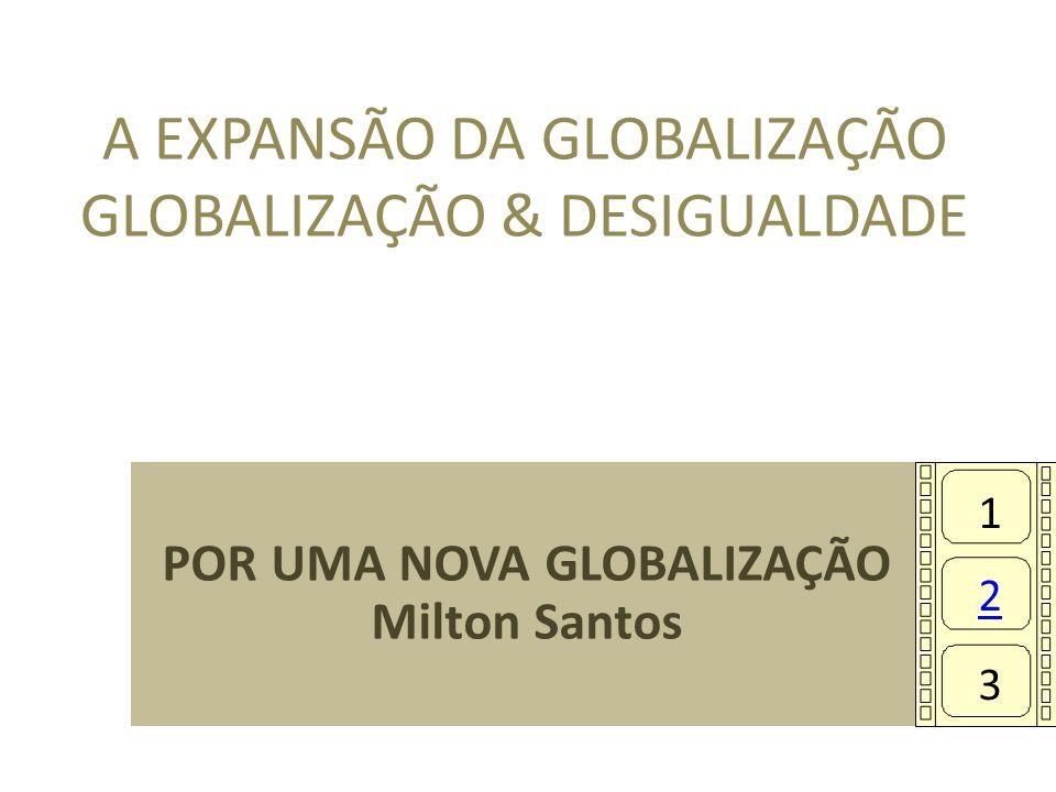 A EXPANSÃO DA GLOBALIZAÇÃO GLOBALIZAÇÃO & DESIGUALDADE