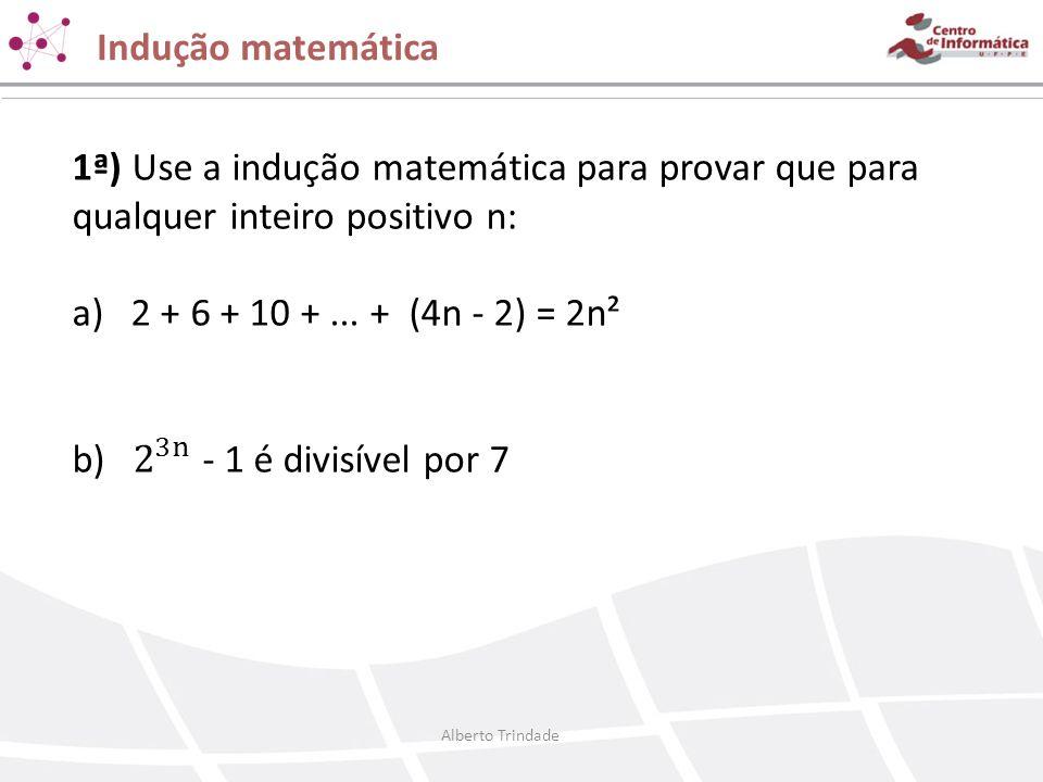 Indução matemática 1ª) Use a indução matemática para provar que para qualquer inteiro positivo n: 2 + 6 + 10 + ... + (4n - 2) = 2n².
