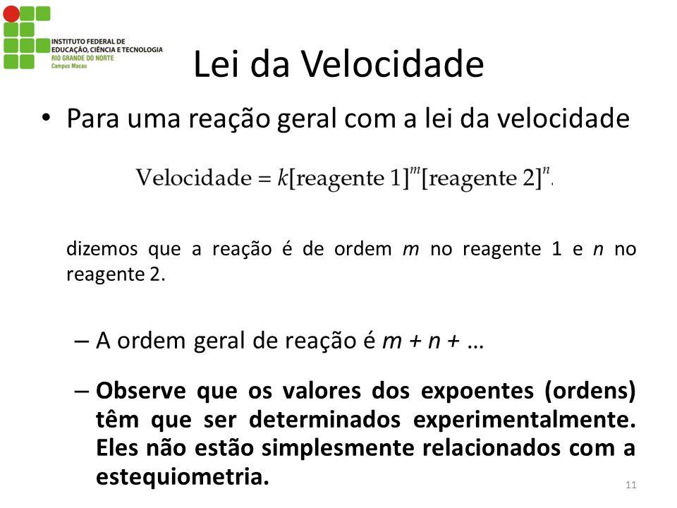 Lei da Velocidade Para uma reação geral com a lei da velocidade