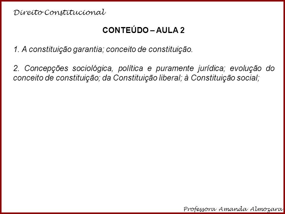 1. A constituição garantia; conceito de constituição.