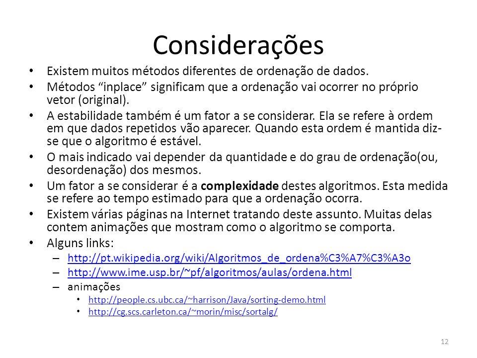Considerações Existem muitos métodos diferentes de ordenação de dados.