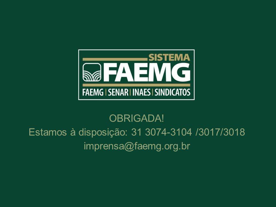 Estamos à disposição: 31 3074-3104 /3017/3018 imprensa@faemg.org.br
