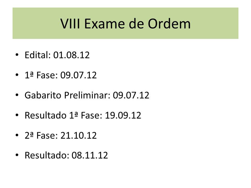VIII Exame de Ordem Edital: 01.08.12 1ª Fase: 09.07.12