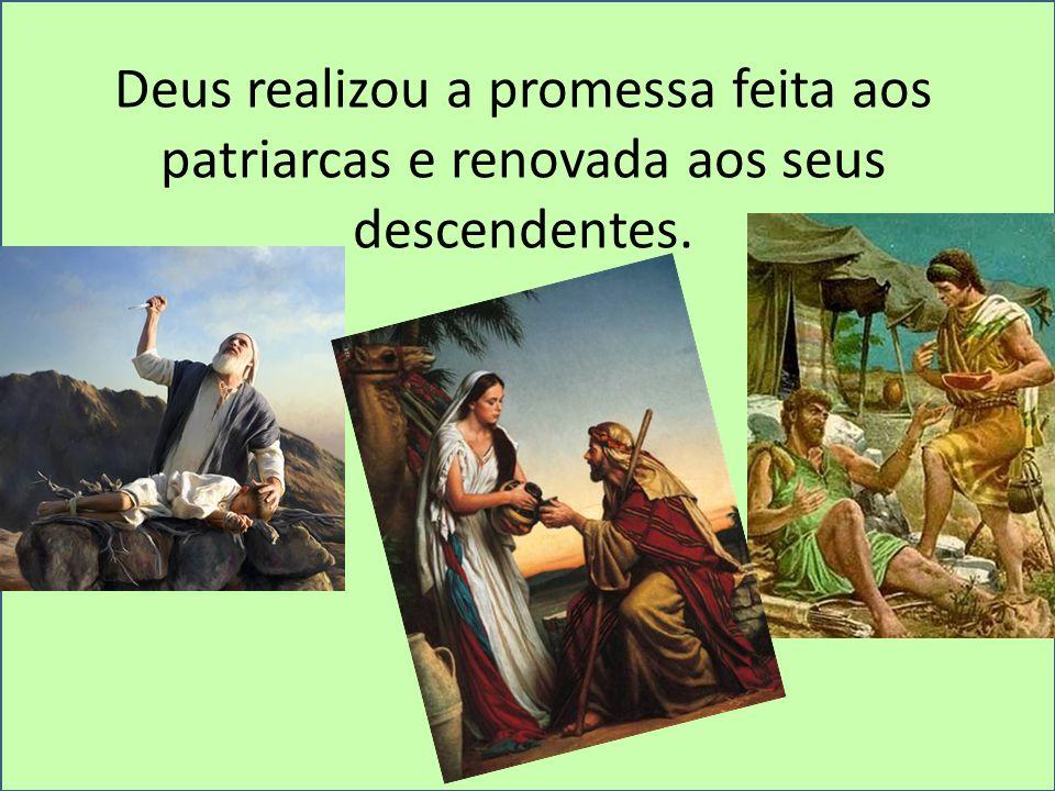 Deus realizou a promessa feita aos patriarcas e renovada aos seus descendentes.
