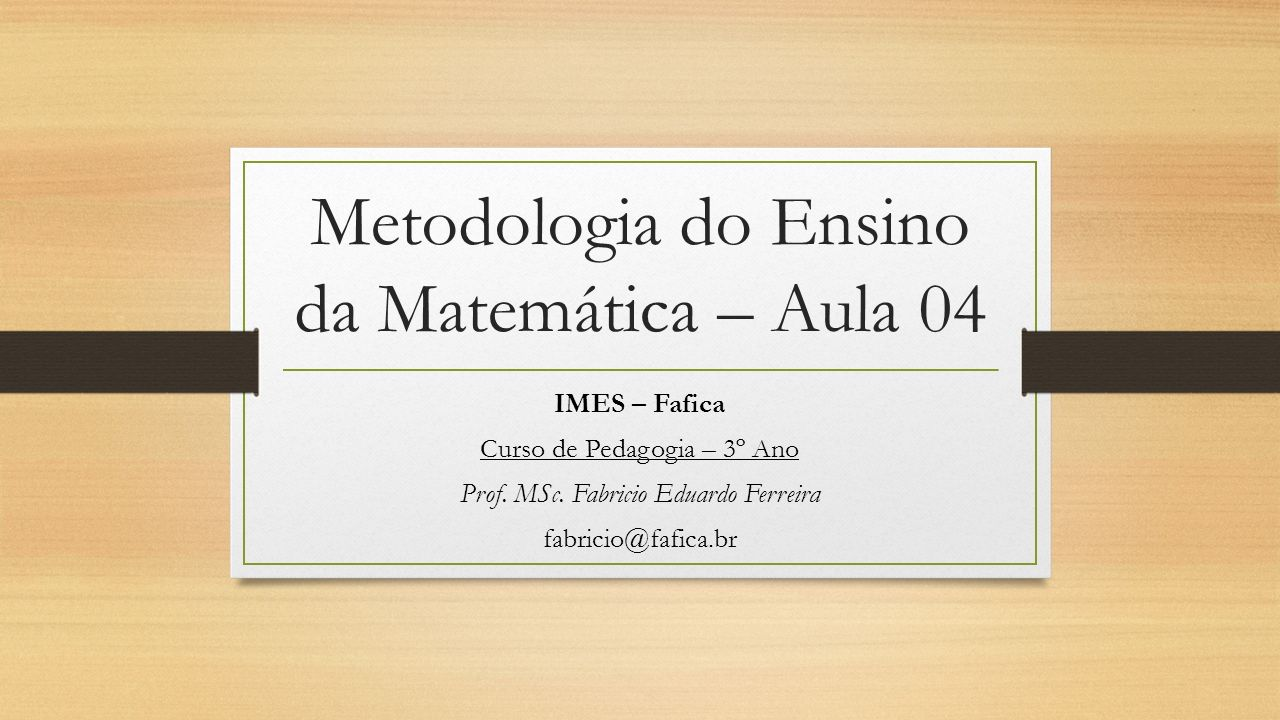 Metodologia do Ensino da Matemática – Aula 04