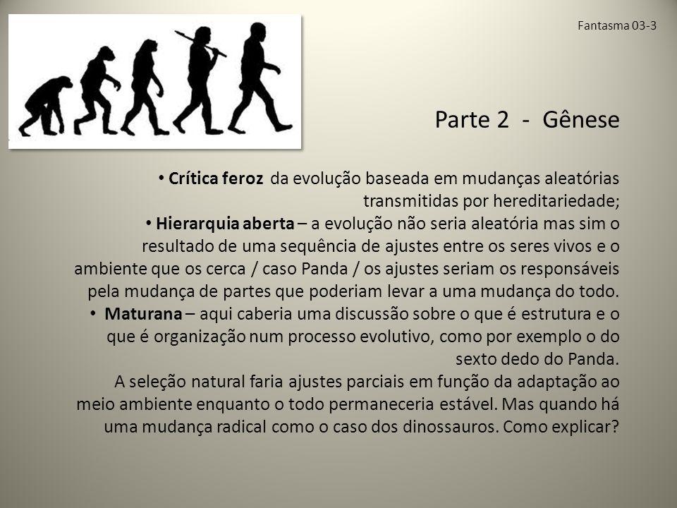 Fantasma 03-3 Parte 2 - Gênese. Crítica feroz da evolução baseada em mudanças aleatórias transmitidas por hereditariedade;