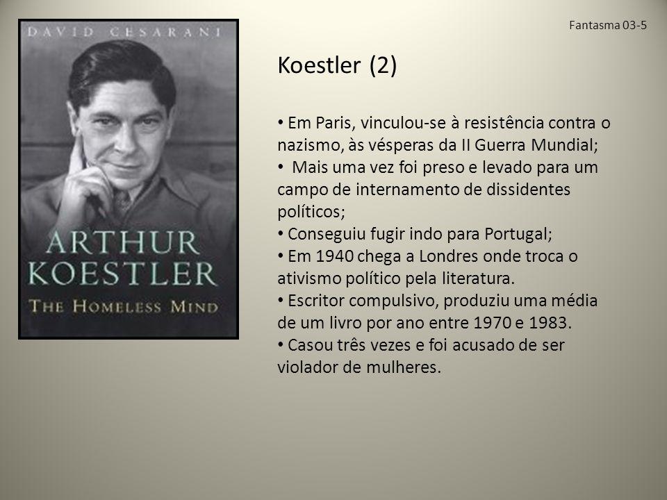 Fantasma 03-5 Koestler (2) Em Paris, vinculou-se à resistência contra o nazismo, às vésperas da II Guerra Mundial;