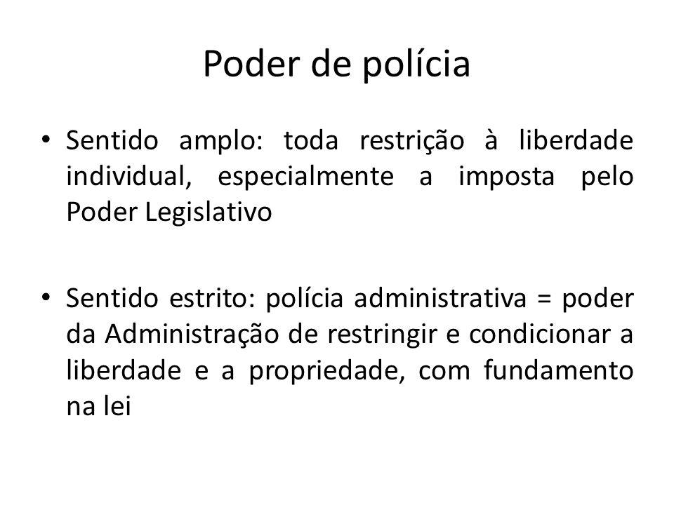 Poder de polícia Sentido amplo: toda restrição à liberdade individual, especialmente a imposta pelo Poder Legislativo.