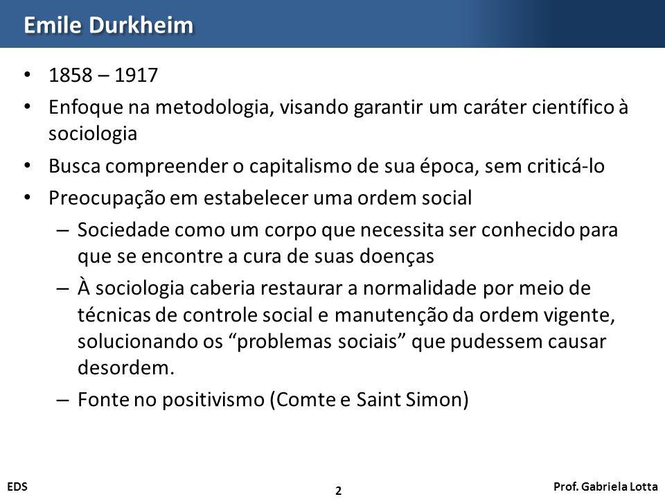 Emile Durkheim 1858 – 1917. Enfoque na metodologia, visando garantir um caráter científico à sociologia.