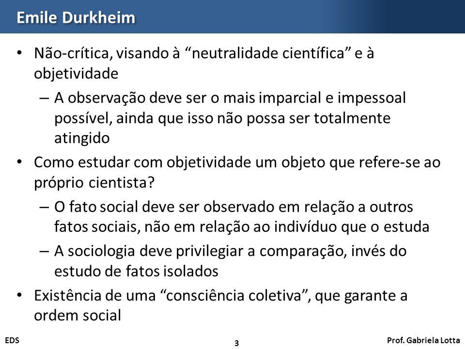 Emile Durkheim Não-crítica, visando à neutralidade científica e à objetividade.