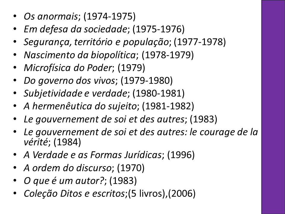 Os anormais; (1974-1975) Em defesa da sociedade; (1975-1976) Segurança, território e população; (1977-1978)