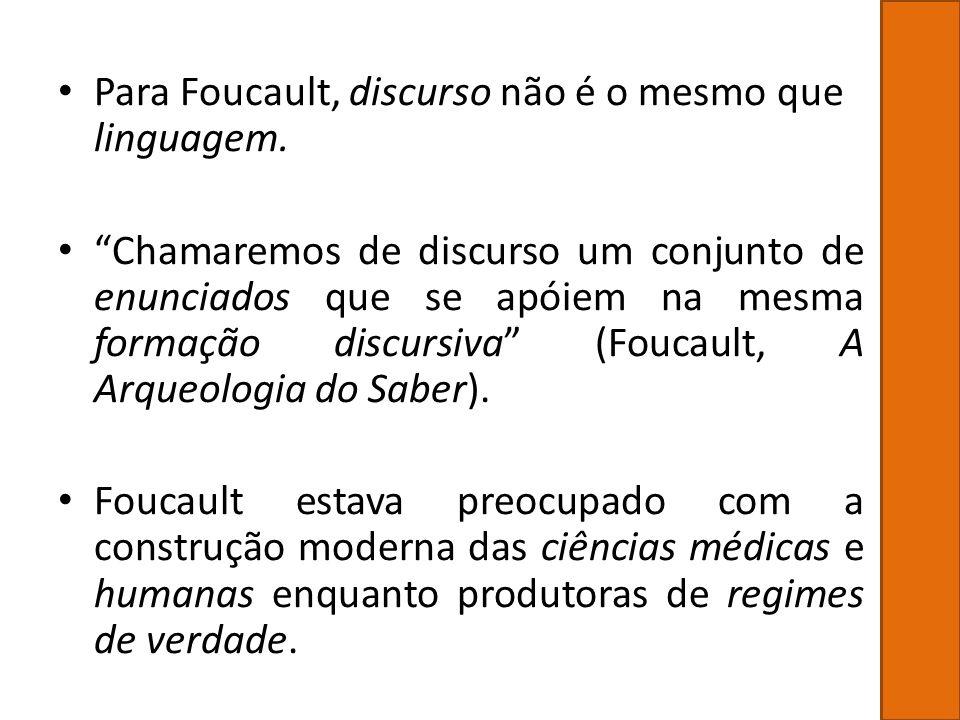 Para Foucault, discurso não é o mesmo que linguagem.