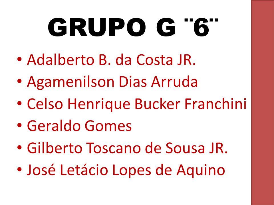 GRUPO G ¨6¨ Adalberto B. da Costa JR. Agamenilson Dias Arruda