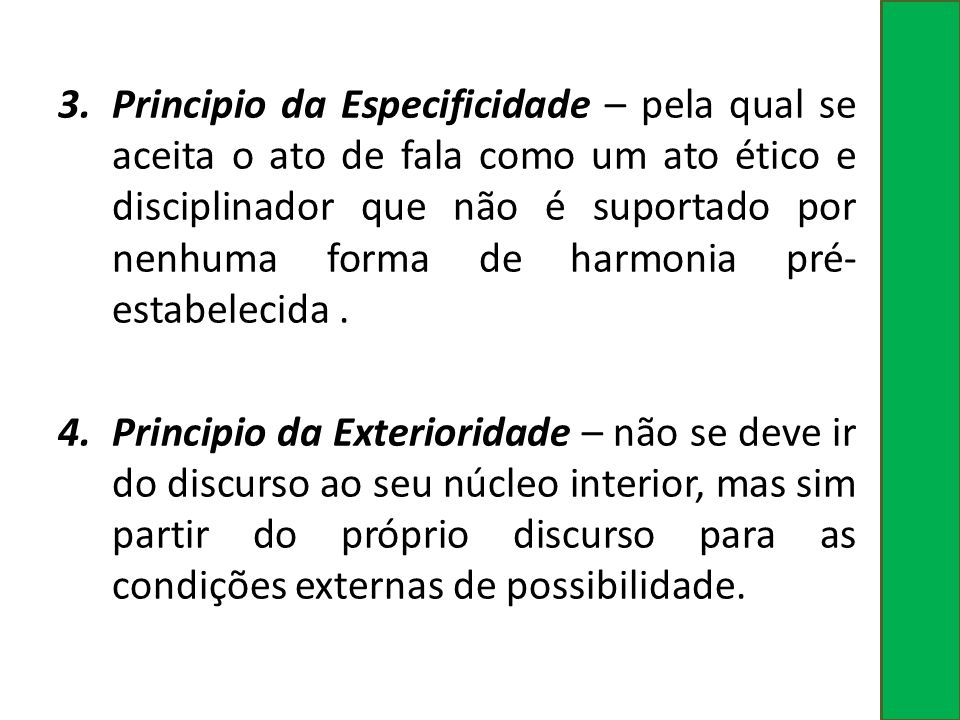 Principio da Especificidade – pela qual se aceita o ato de fala como um ato ético e disciplinador que não é suportado por nenhuma forma de harmonia pré-estabelecida .