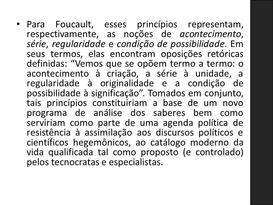 Para Foucault, esses princípios representam, respectivamente, as noções de acontecimento, série, regularidade e condição de possibilidade.