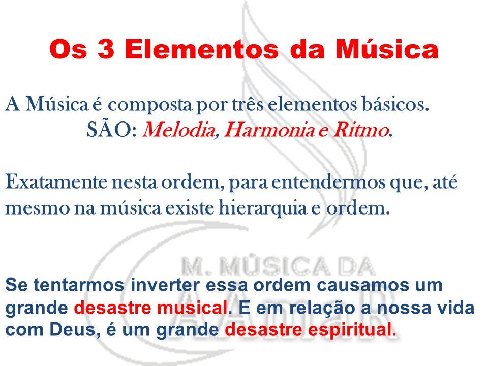 Os 3 Elementos da Música A Música é composta por três elementos básicos. SÃO: Melodia, Harmonia e Ritmo.