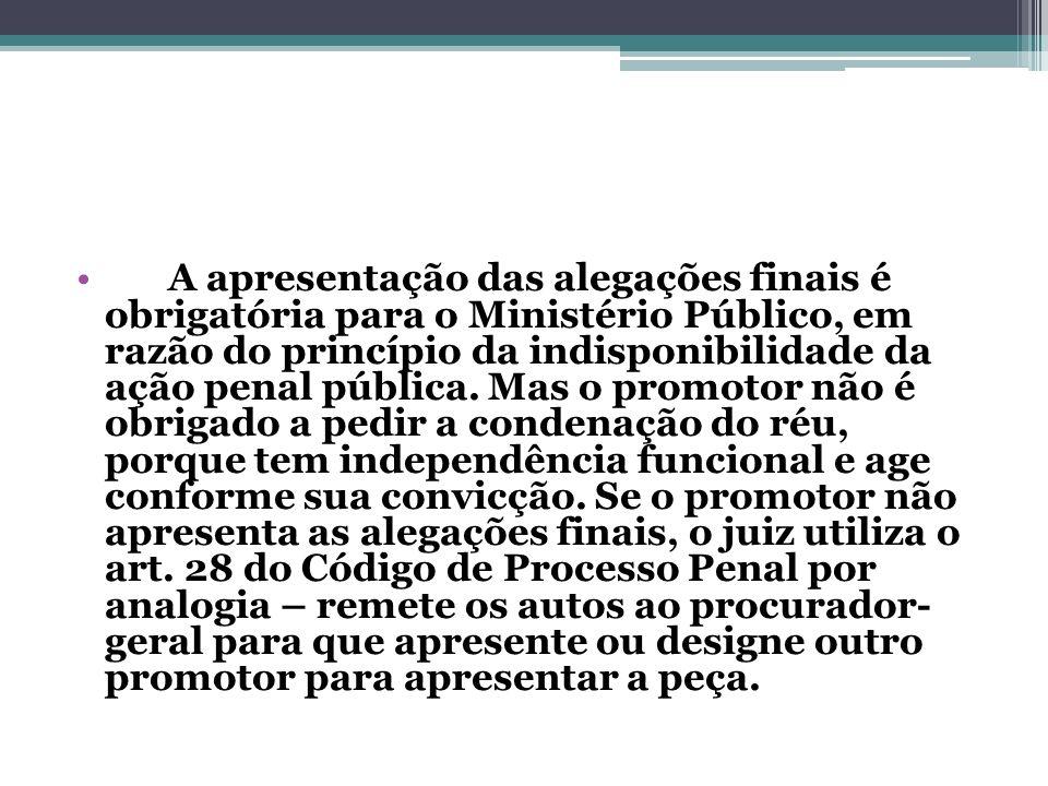 A apresentação das alegações finais é obrigatória para o Ministério Público, em razão do princípio da indisponibilidade da ação penal pública.