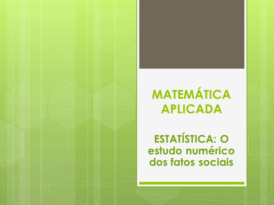 ESTATÍSTICA: O estudo numérico dos fatos sociais