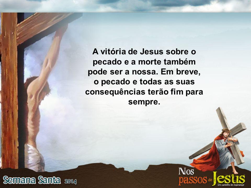 A vitória de Jesus sobre o pecado e a morte também pode ser a nossa