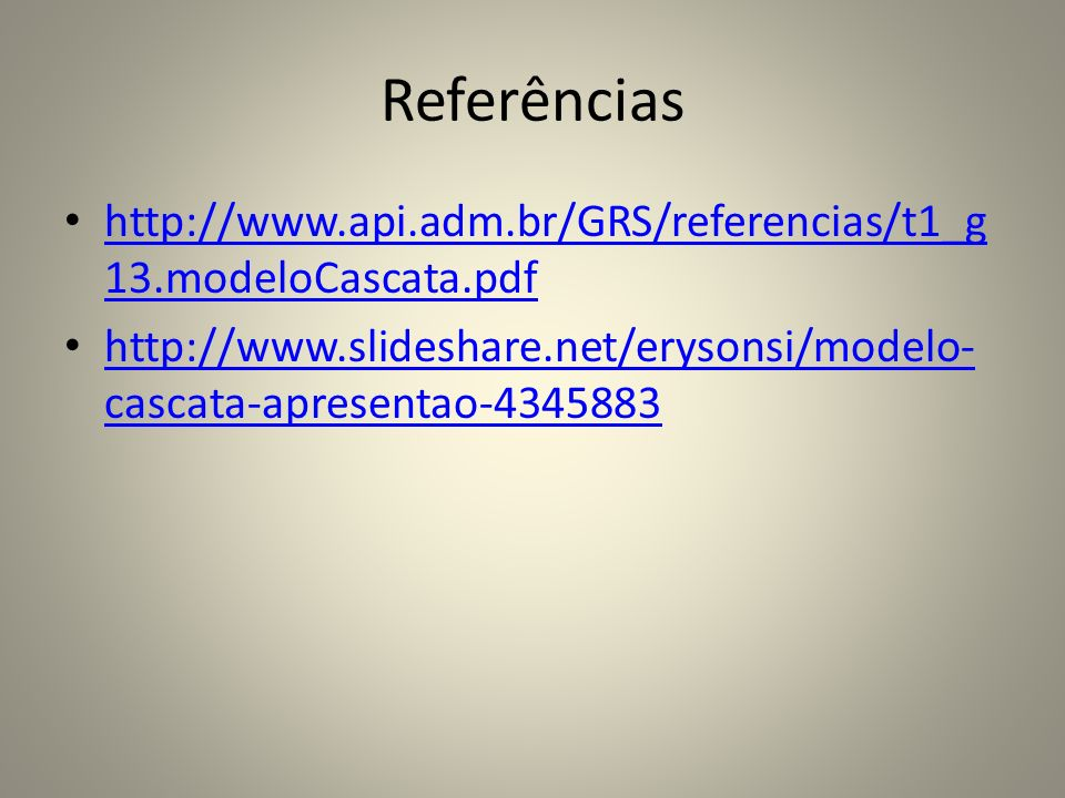 Referências http://www.api.adm.br/GRS/referencias/t1_g13.modeloCascata.pdf.