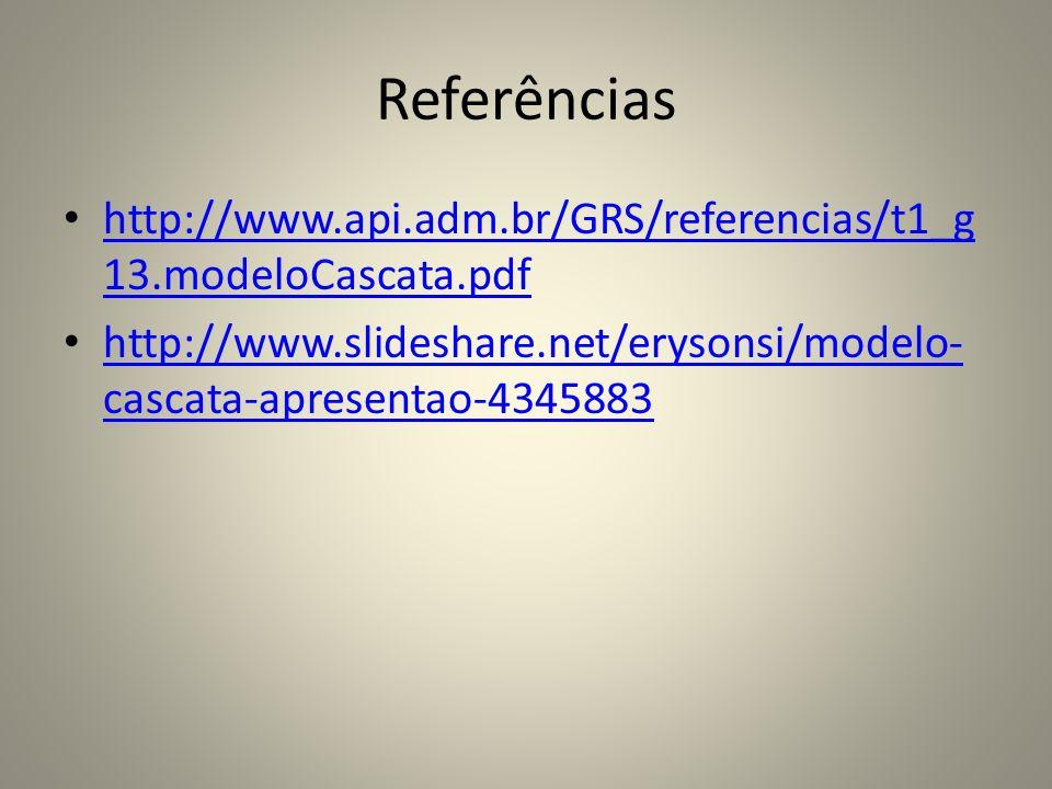 Referênciashttp://www.api.adm.br/GRS/referencias/t1_g13.modeloCascata.pdf.