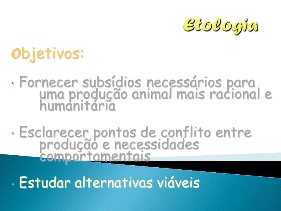 Etologia Objetivos: Fornecer subsídios necessários para uma produção animal mais racional e humanitária.