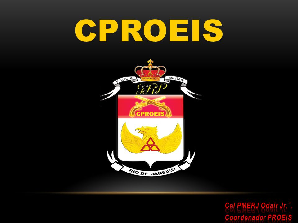 CPROEIS Cel PMERJ Odair Jr.´. Coordenador PROEIS