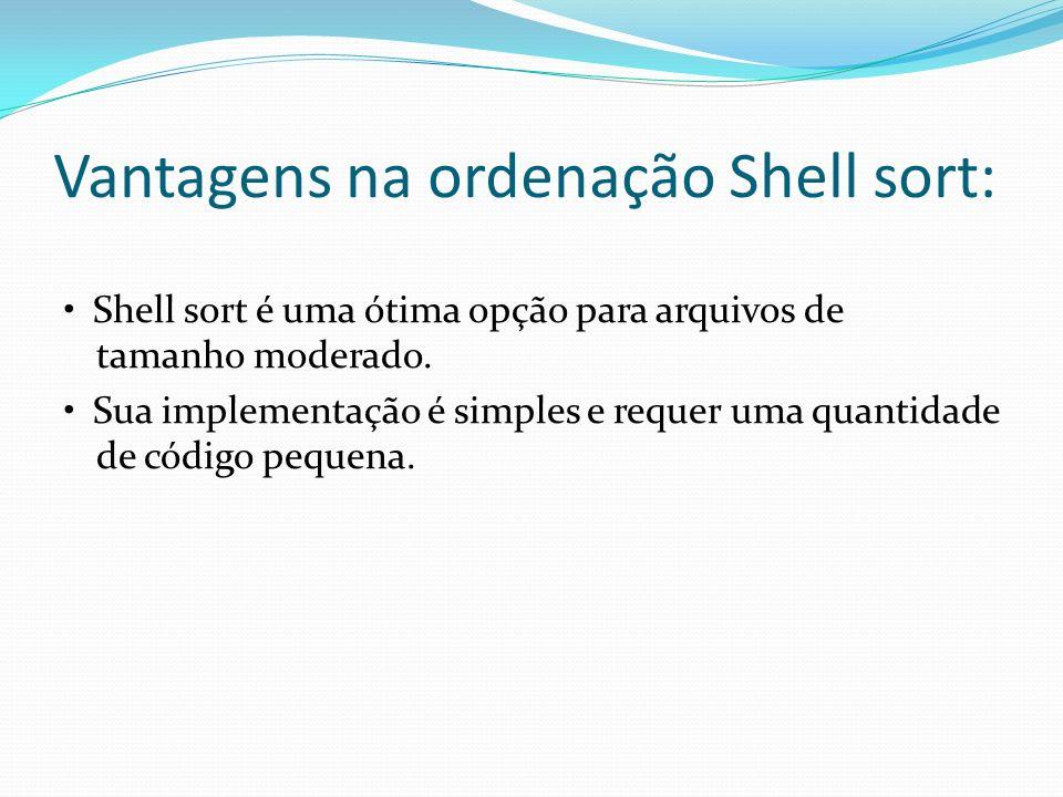 Vantagens na ordenação Shell sort: