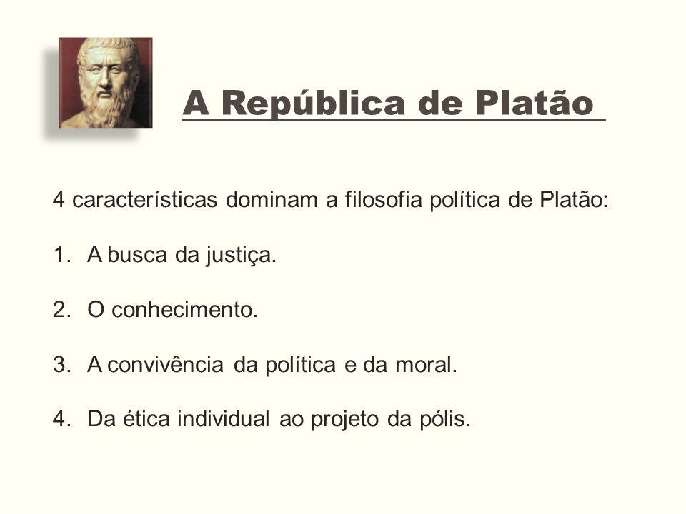 A República de Platão 4 características dominam a filosofia política de Platão: A busca da justiça.