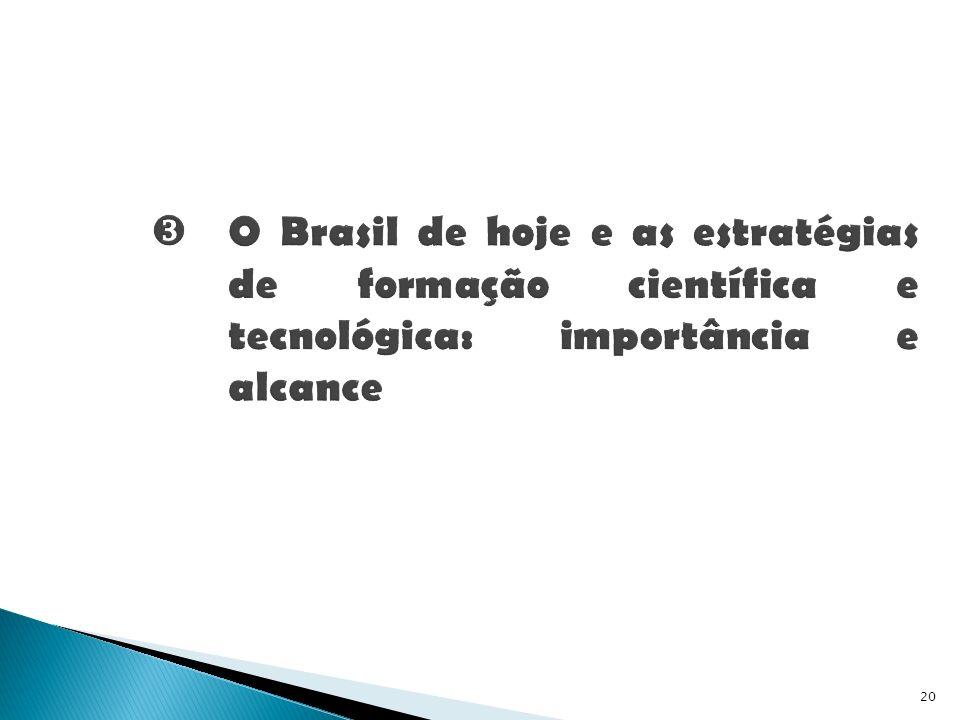 O Brasil de hoje e as estratégias de formação científica e tecnológica: importância e alcance