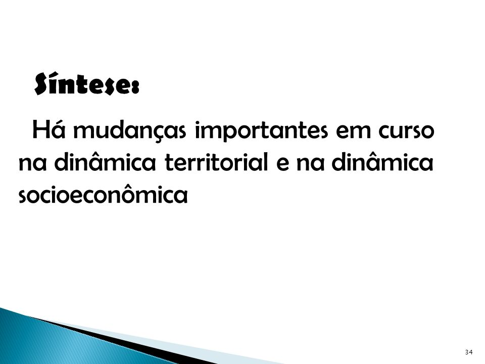 Síntese: Há mudanças importantes em curso na dinâmica territorial e na dinâmica socioeconômica