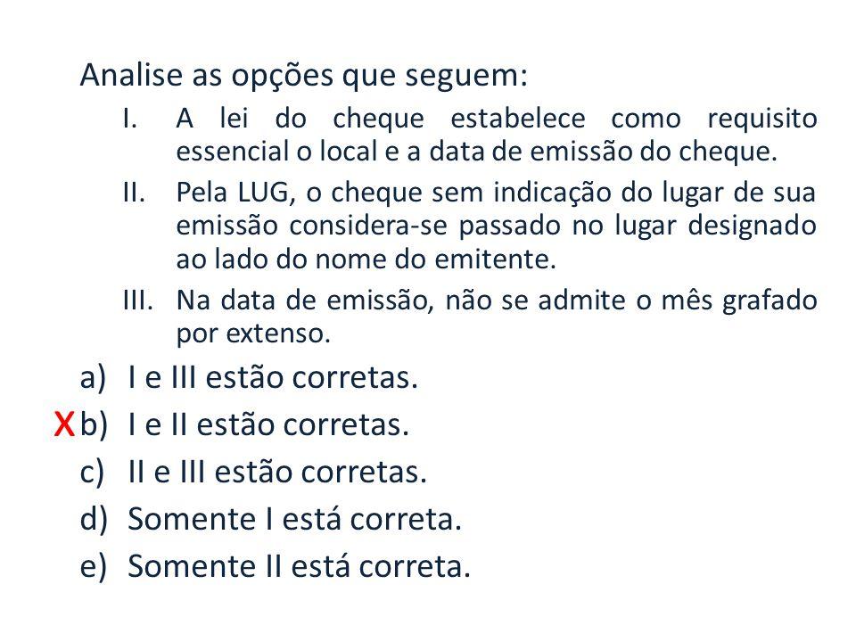 x Analise as opções que seguem: I e III estão corretas.