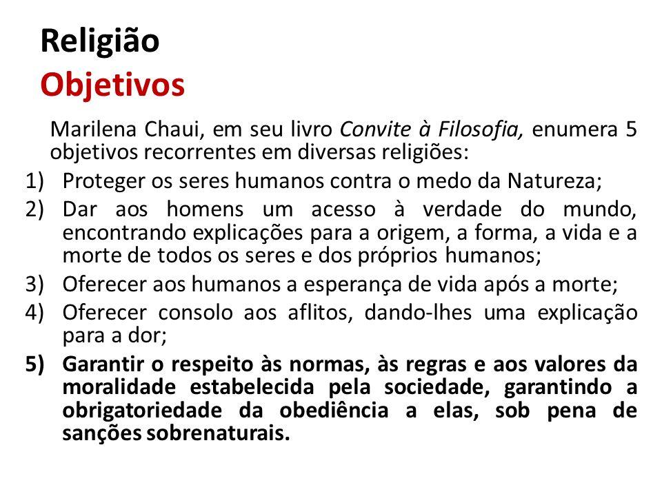 Religião Objetivos Marilena Chaui, em seu livro Convite à Filosofia, enumera 5 objetivos recorrentes em diversas religiões: