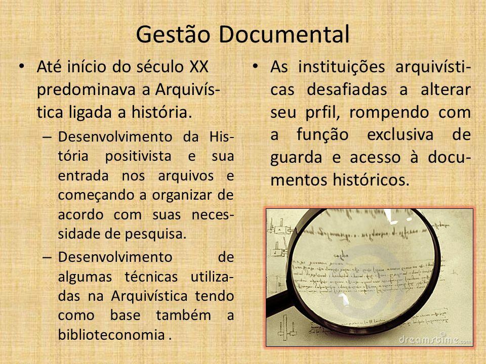 Gestão Documental Até início do século XX predominava a Arquivís-tica ligada a história.
