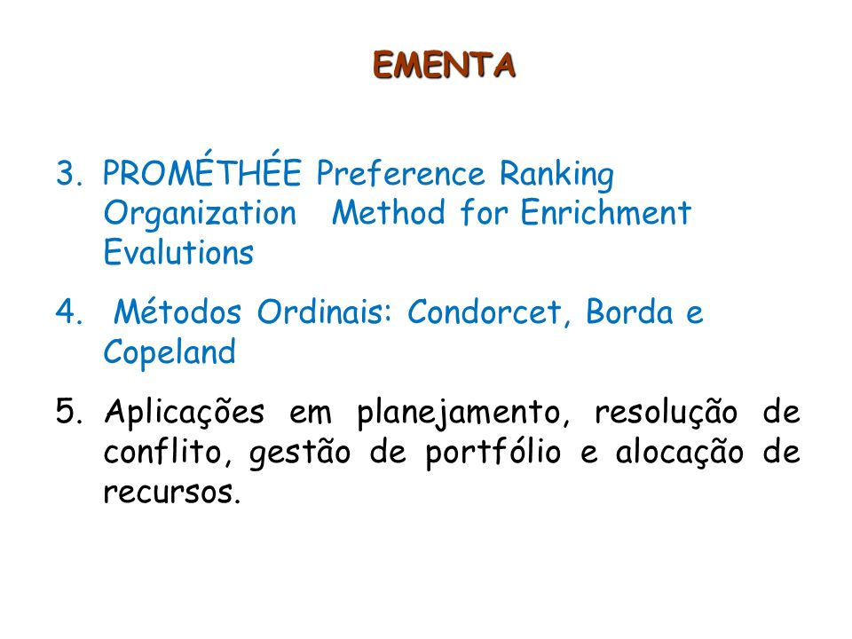EMENTA PROMÉTHÉE Preference Ranking Organization Method for Enrichment Evalutions. Métodos Ordinais: Condorcet, Borda e Copeland.
