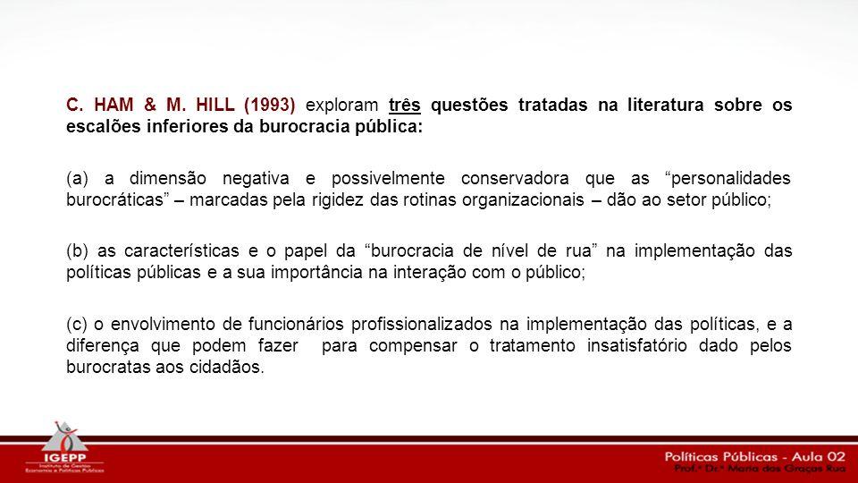 C. HAM & M. HILL (1993) exploram três questões tratadas na literatura sobre os escalões inferiores da burocracia pública: