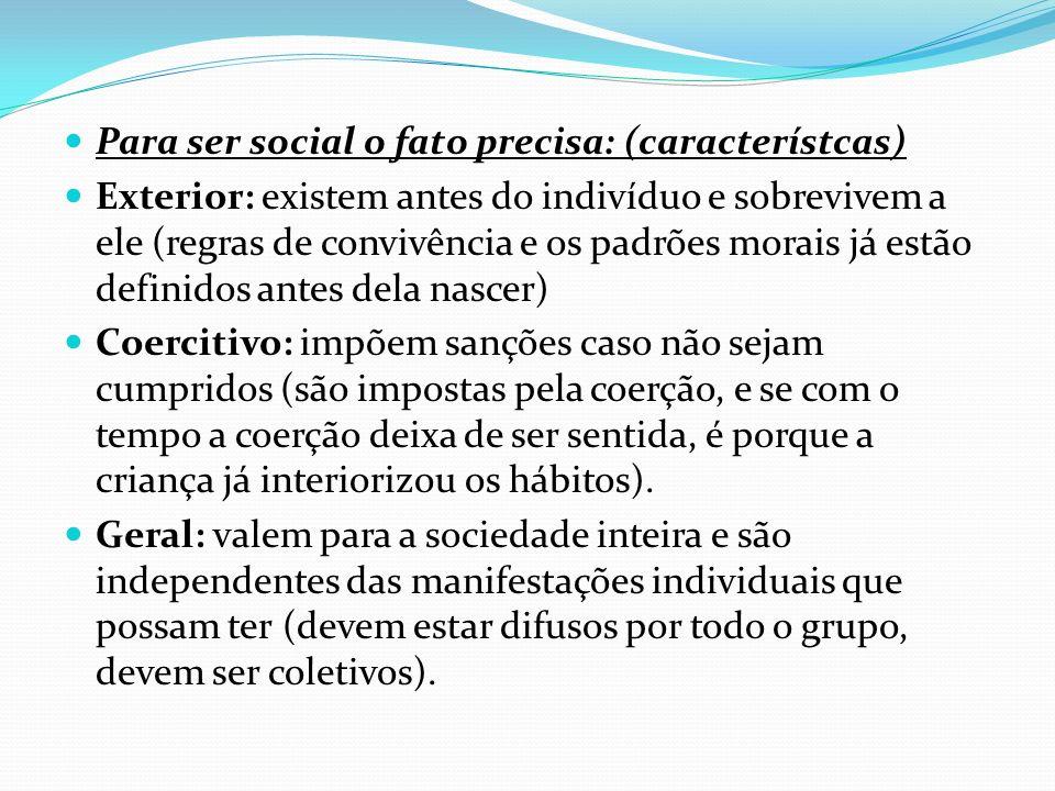 Para ser social o fato precisa: (característcas)