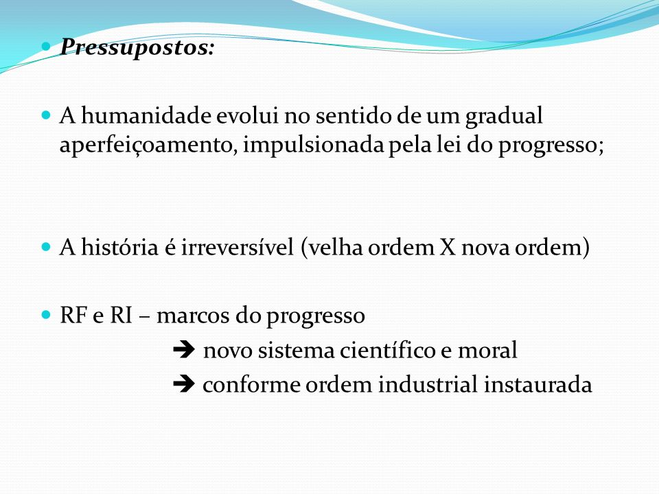 Pressupostos: A humanidade evolui no sentido de um gradual aperfeiçoamento, impulsionada pela lei do progresso;