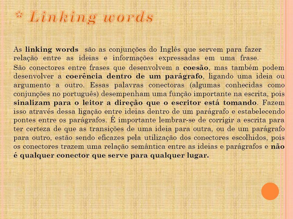 * Linking words As linking words são as conjunções do Inglês que servem para fazer relação entre as ideias e informações expressadas em uma frase.