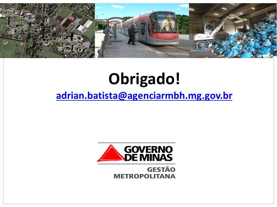 Obrigado! adrian.batista@agenciarmbh.mg.gov.br
