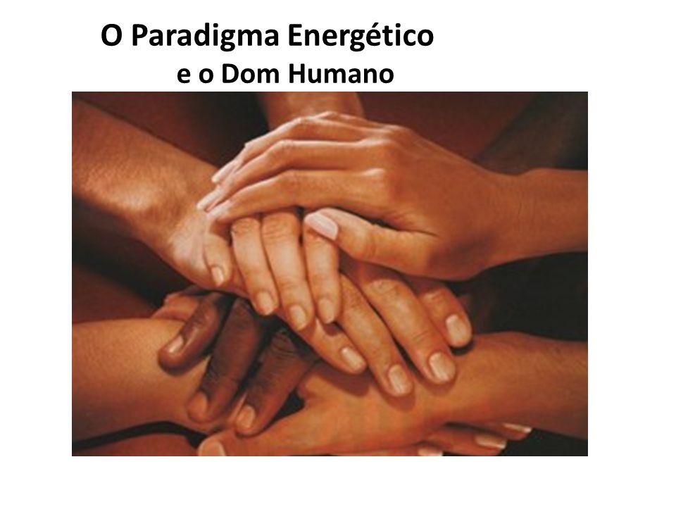 O Paradigma Energético e o Dom Humano