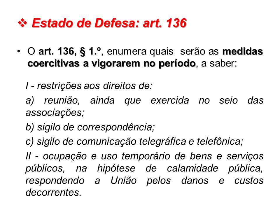 Estado de Defesa: art. 136 O art. 136, § 1.º, enumera quais serão as medidas coercitivas a vigorarem no período, a saber: