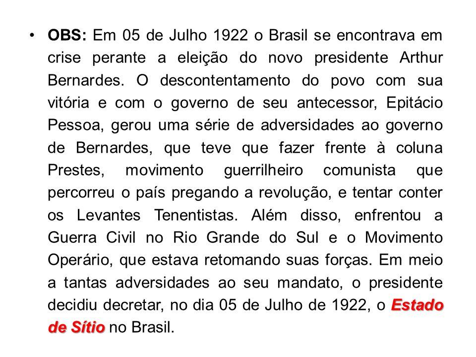 OBS: Em 05 de Julho 1922 o Brasil se encontrava em crise perante a eleição do novo presidente Arthur Bernardes.