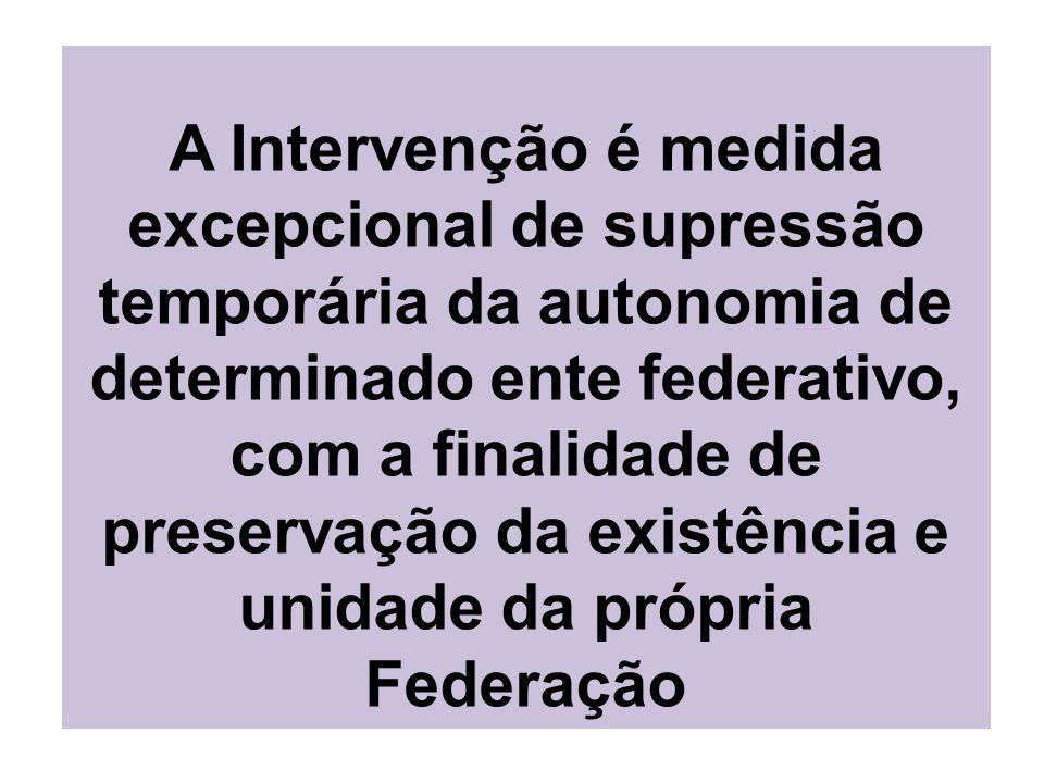 A Intervenção é medida excepcional de supressão temporária da autonomia de determinado ente federativo, com a finalidade de preservação da existência e unidade da própria Federação
